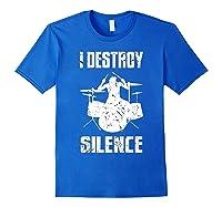 I Destroy Silence Drum Set Gift For Drumming Lovers Shirts Royal Blue