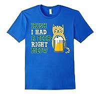 Cat St Patricks Day Shirt Irish I Had A Beer Right Meow Cat Royal Blue