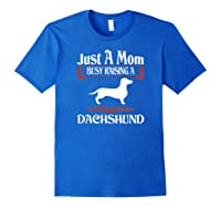 Just A Mom Busy Raising Dachshund Pet Lovers Gift Shirts Royal Blue