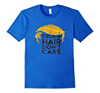 Trump Hair Don't Care Politically Correct Incorrect T-shirt Royal Blue