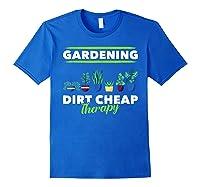 Dirt Cheap Therapy Gardening Shirts Royal Blue