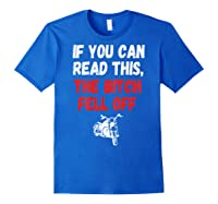 S S-printed On Back-if You Can Read This The Bitch Fell Off T-shirt Royal Blue