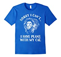 Sorry I Cant, I Have Plans With My Cat I Love Lions Shirts Royal Blue