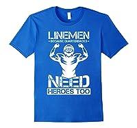 Football Lineman Because Quarterbacks Need Heros T-shirt Royal Blue