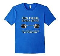 Less Talkie, More Liftie It's Not A Bar Stool Gym Workout Shirts Royal Blue