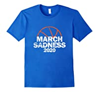 March Sadness College Basketball 2020 Gift T-shirt Royal Blue