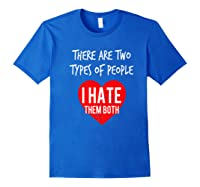 Two Types Of People I Hate Both Sarcastic Funny Ironic Gift Shirts Royal Blue
