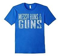 Messy Buns Guns Funny Shirts Royal Blue
