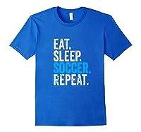 Eat Sleep Soccer Repeat Field Sport T-shirt Royal Blue