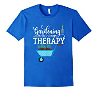 Garden Shirts Gardening Is Dirt Cheap Therapy Plant Lovers T Royal Blue