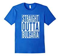 Straight Outta Bulgaria Great Travel Out Gift Idea Shirts Royal Blue