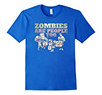 Zombies Are People Too Funny Halloween Shirts Royal Blue