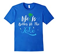 Life Is Better At The Lake Life Is Better At The Lake Shirts Royal Blue
