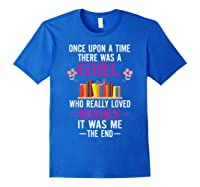 Once Upon A Time There Was A Girl Who Loved Books Shirts Royal Blue