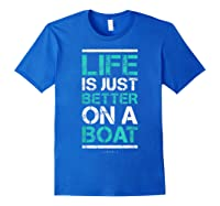 Life Is Better On A Boa L Lake Vacation Shirts Royal Blue