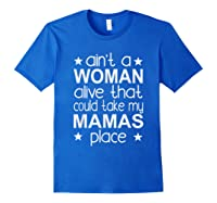 Ain't A Woman Alive That Could Take My Mama's Place Shirts Royal Blue
