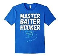 Master Baiter Hooker Dirty Fishing Humor Quote Shirts Royal Blue