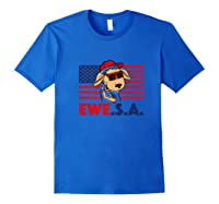 Funny July 4th Independence Day T-shirt Ewe S A Royal Blue