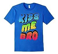 Kiss Me Bro Funny Gay Lgbt Rainbow Pride Flag Tshirt Royal Blue