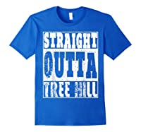 Straight Outta Tree Hill Great Gift For Birthday Shirts Royal Blue