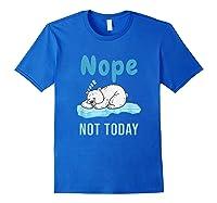 Nope Not Today Polar Bear Gift Shirts Royal Blue
