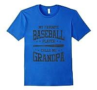 My Favorite Baseball Player Calls Me Grandpa Shirts Royal Blue