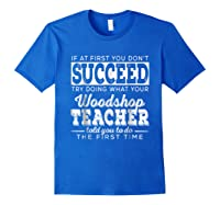 Best Woodshop Tea If At First You Don't Succeed Shirts Royal Blue