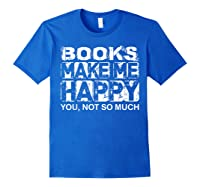 Books Make Me Happy - You, Not So Much T-shirt Royal Blue