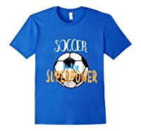 Soccer Is My Superpower T-shirt Royal Blue