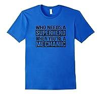 Who Needs A Superhero When You're A Mechanic Black Shirts Royal Blue