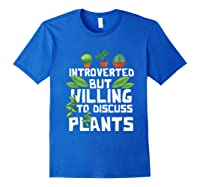 Introverted But Willing To Discuss Plants Funny Gardening Shirts Royal Blue