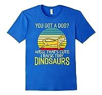 You Got A Dog? I Raise Tiny Dinosaurs Funny Bearded Dragon Premium T-shirt Royal Blue