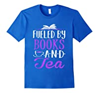Fueled By Books And Tea Cute Bookworm Shirts Royal Blue