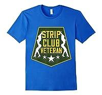 Strip Club Veteran Funny Veteran T-shirt Royal Blue