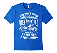 Cute You Don't Stop Riding When You Get Old Motor Gift Shirts Royal Blue