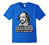 Funny William Shakespeare Stop Making Drama T-shirt Royal Blue