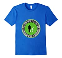 Not Every Disability Is Visible Awareness Illness Shirts Royal Blue