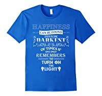 Happiness Can Be Found Even In The Darkest Of Times Shirts Royal Blue