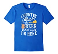 Country Music And Beer That's Why I'm Here T-shirt Royal Blue