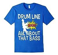 Bass Drum Player All About That Bass Drumline Drummer Shirts Royal Blue