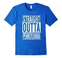 Straight Outta Pennsylvania Great Travel Out & Gift Idea Premium T-shirt Royal Blue