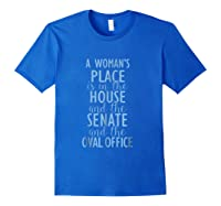 A Woman\\\'s Place Is In The House, Senate, Oval Office Shirt Royal Blue