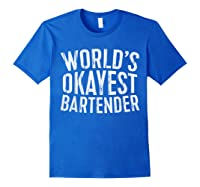 World\\\'s Okayest Bartender T-shirt Royal Blue
