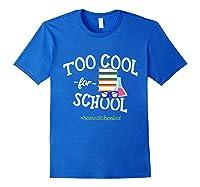 Funny Homeschool Student Gift Too Cool For School Homeschool T-shirt Royal Blue