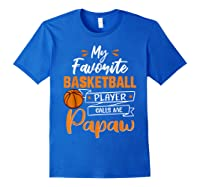 My Favorite Basketball Player Calls Me Papaw Funny Gift T-shirt Royal Blue