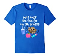 Cant Mask The Love For My Fifth Graders Tea 2020 Gift Shirts Royal Blue