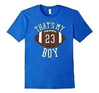 That's My Boy #23 Football Number 23 Football Mom Dad Shirts Royal Blue
