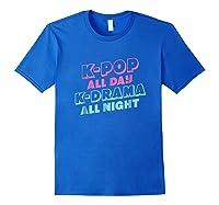 K Pop All Day K Drama All Night Shirts Royal Blue