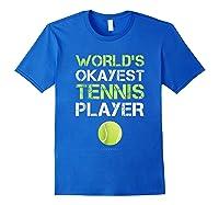 World's Okayest Tennis Player Funny Tennis Shirts Royal Blue