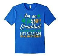 Irish Grandad Save Time Assume Always Right St Patrick Gift Premium T-shirt Royal Blue